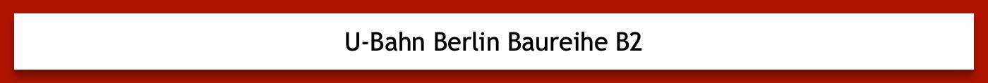 U-Bahn Berlin Baureihe B2